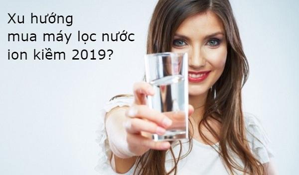Xu hướng mua máy lọc nước ion kiềm năm 2019